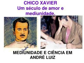 CHICO XAVIER  Um século de amor e mediunidade.