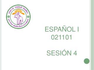 ESPAÑOL I 021101 SESIÓN 4