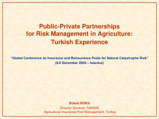 Public-Private Partnerships  for Risk Management in Agriculture:  Turkish Experience