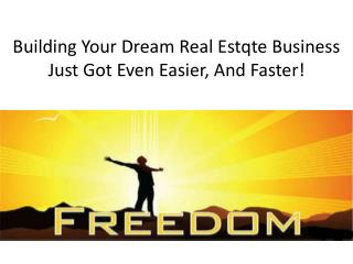 Building Your Dream  Real  Estqte Business Just Got Even Easier, And Faster!