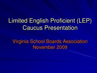 The LEP Caucus includes school board members and staff from school districts: