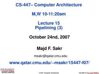 October 24nd, 2007 Majd F. Sakr msakr@qatar.cmu qatar.cmu/~msakr/15447-f07/