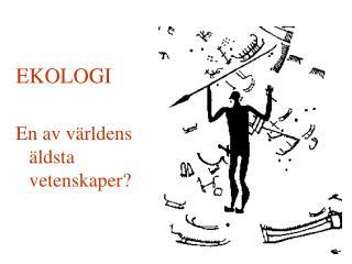 EKOLOGI En av v�rldens �ldsta        vetenskaper?