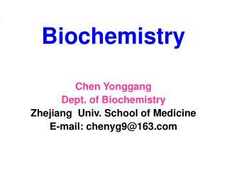 Biochemistry Chen Yonggang Dept. of Biochemistry Zhejiang  Univ. School of Medicine