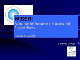 WISER:  Resources for Research in Classics and Ancient History Tuesday 22 May 2007