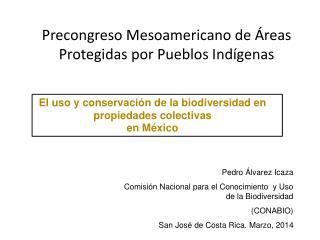 Pedro Álvarez  Icaza  Comisi ón Nacional para el Conocimiento  y Uso de la Biodiversidad