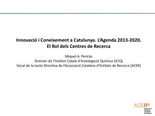 Innovació i Coneixement a Catalunya. L ' Agenda 2013-2020. El Rol dels Centres de Recerca