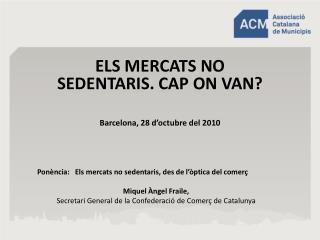 ELS MERCATS NO SEDENTARIS. CAP ON VAN? Barcelona, 28 d'octubre del 2010