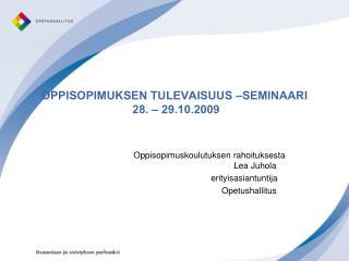 OPPISOPIMUKSEN TULEVAISUUS –SEMINAARI  28. – 29.10.2009