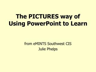 The PICTURES way of Using PowerPoint to Learn