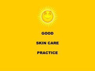 GOOD  SKIN CARE  PRACTICE