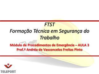 Módulo de Procedimentos de Emergência – AULA 3 Prof.ª Andréa de Vasconcelos Freitas Pinto