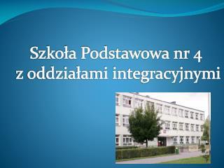Szkoła Podstawowa nr 4  z oddziałami integracyjnymi