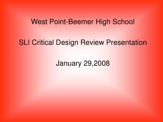 West Point-Beemer High School SLI Critical Design Review Presentation  January 29,2008