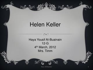Helen Keller Haya Yousif Al-Buainain 12-G 4 th  March, 2012 Mrs. Timm