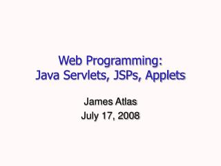 Web Programming: Java Servlets, JSPs, Applets