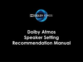 Dolby  Atmos Speaker S etting Recommendation Manual