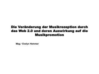 Die Veränderung der Musikrezeption durch das Web 2.0 und deren Auswirkung auf die Musikpromotion