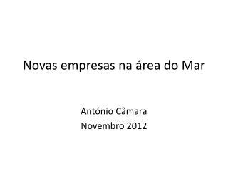 Novas empresas na área do Mar António Câmara Novembro 2012