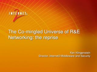 The Co-mingled Universe of R&E Networking: the reprise