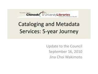 Cataloging and Metadata Services: 5-year Journey
