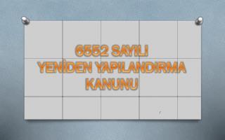 6552 SAYILI YENİDEN YAPILANDIRMA KANUNU