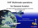VHF Multimode operations for General Aviation VDL Mode 4 airborne architecture workshop, Eurocontrol, Brussels 2003-10-2