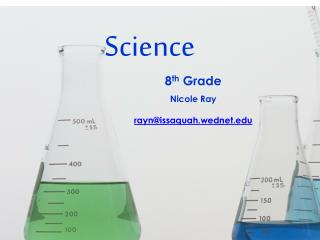Science 8 th  Grade Nicole Ray r ayn@issaquah.wednet