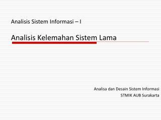 Analisis Sistem Informasi – I Analisis Kelemahan Sistem Lama