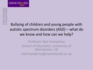 Professor Neil Humphrey School of Education, University of Manchester, UK