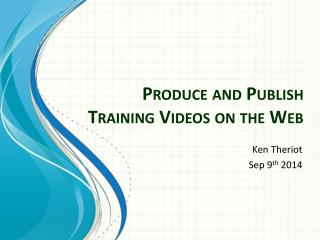 Produce and Publish Training Videos on the Web