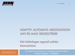 Adaptív automata megoldások  AWI és MAG hegesztésre Két különleges egyedi példa bemutatása