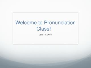 Welcome to Pronunciation Class!