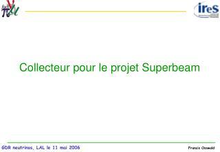 Collecteur pour le projet Superbeam