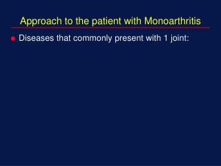 Approach to the patient with Monoarthritis