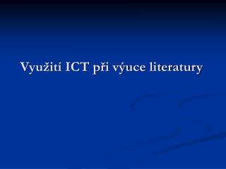 Vyu�it� ICT p?i v�uce literatury