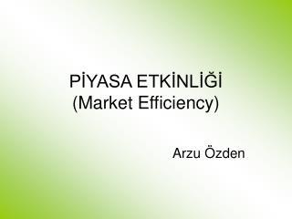 PİYASA ETKİNLİĞİ (Market Efficiency)