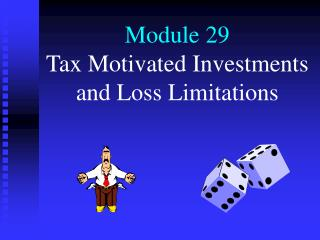 Module 29 Tax Motivated Investments and Loss Limitations