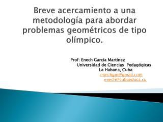 Breve acercamiento a una metodología para abordar problemas geométricos de tipo olímpico.