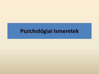 Pszichol�giai Ismeretek