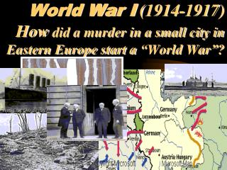 "World War I  (1914-1917)  How  did a murder in a small city in Eastern Europe start a ""World War""?"