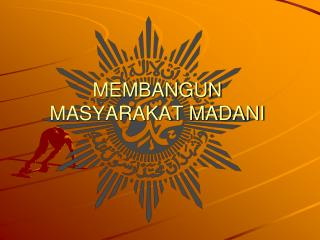 MEMBANGUN MASYARAKAT MADANI