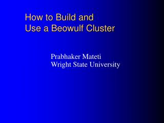 How to Build and  Use a Beowulf Cluster