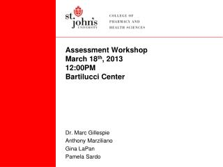 Assessment Workshop March 18 th , 2013 12:00PM Bartilucci Center