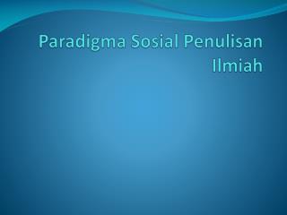 Paradigma Sosial Penulisan Ilmiah