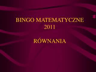 BINGO MATEMATYCZNE 2011 RÓWNANIA