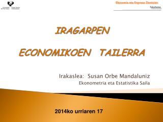Irakaslea:  Susan Orbe Mandaluniz Ekonometria eta Estatistika Saila