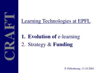 Learning Technologies at EPFL Evolution of  e-learning Strategy &  Funding