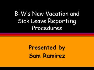 B-W s New Vacation and Sick Leave Reporting Procedures