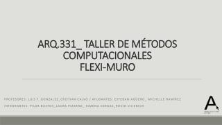 ARQ.331_ TALLER DE MÉTODOS  COMPUTACIONALES  FLEXI-MURO